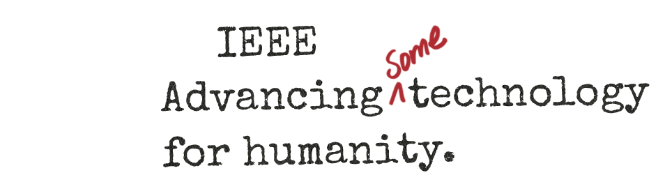 IEEE Advancing some technology for humanity.